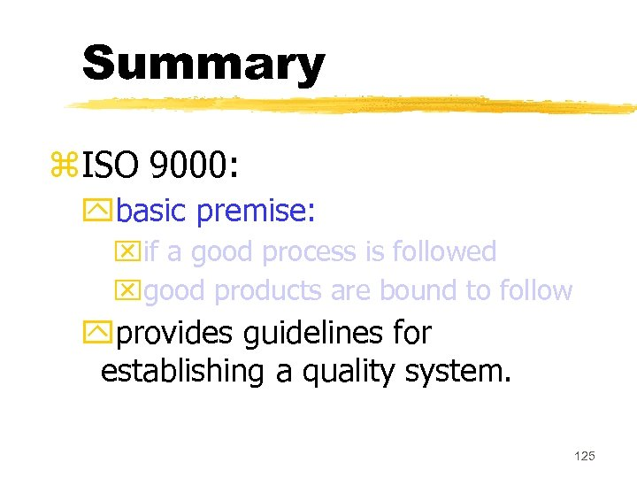 Summary z. ISO 9000: ybasic premise: xif a good process is followed xgood products