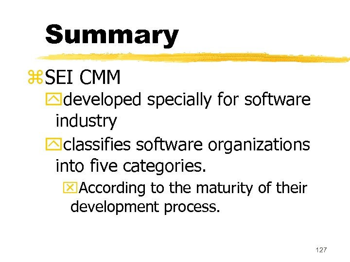 Summary z. SEI CMM ydeveloped specially for software industry yclassifies software organizations into five