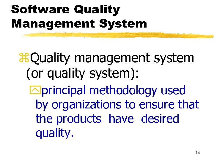 Software Quality Management System z. Quality management system (or quality system): yprincipal methodology used