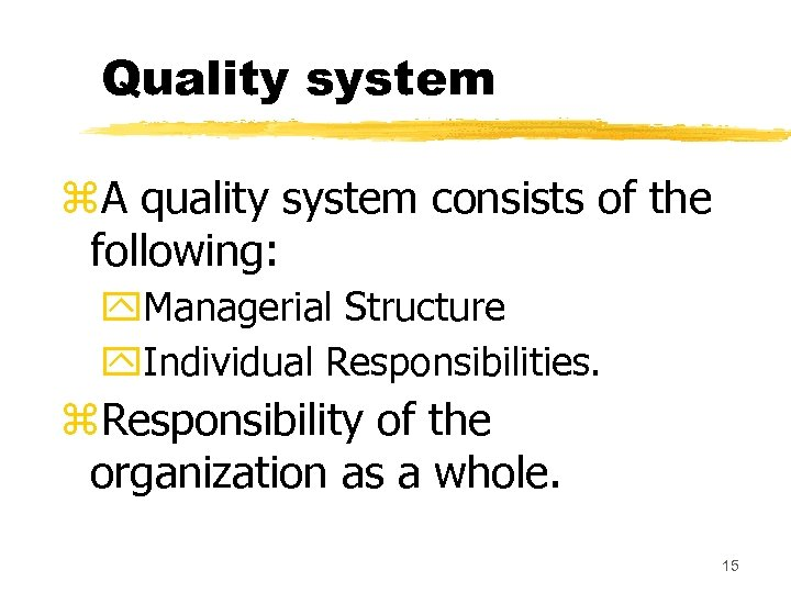 Quality system z. A quality system consists of the following: y. Managerial Structure y.