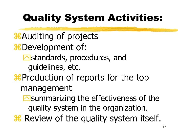Quality System Activities: z. Auditing of projects z. Development of: ystandards, procedures, and guidelines,