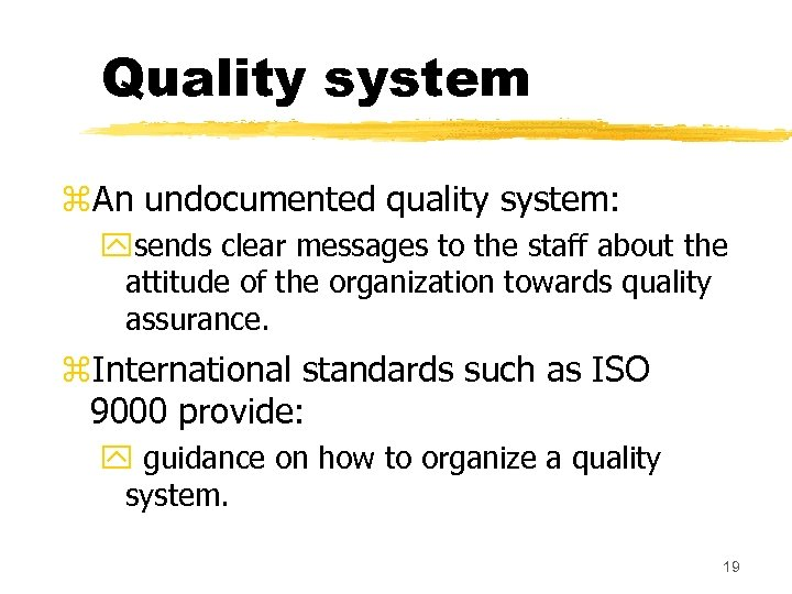 Quality system z. An undocumented quality system: ysends clear messages to the staff about