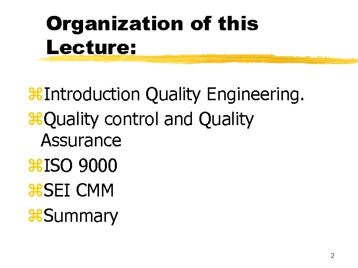 Organization of this Lecture: z. Introduction Quality Engineering. z. Quality control and Quality Assurance