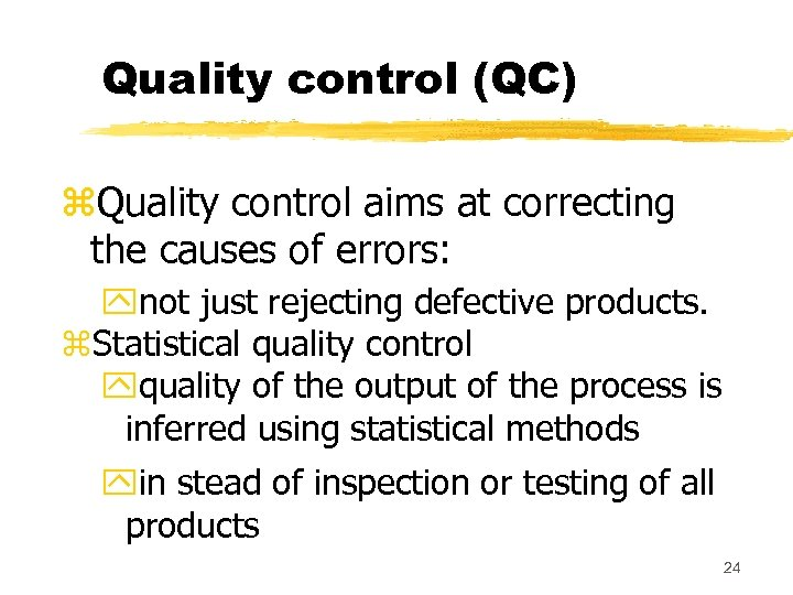 Quality control (QC) z. Quality control aims at correcting the causes of errors: ynot