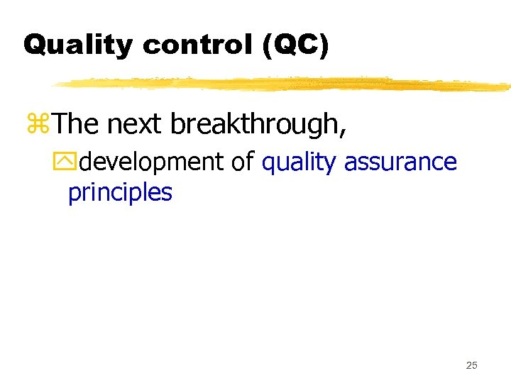 Quality control (QC) z. The next breakthrough, ydevelopment of quality assurance principles 25