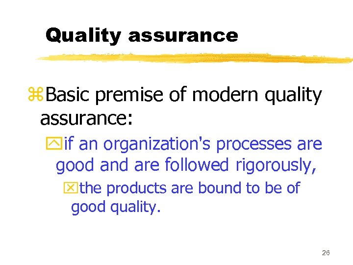 Quality assurance z. Basic premise of modern quality assurance: yif an organization's processes are