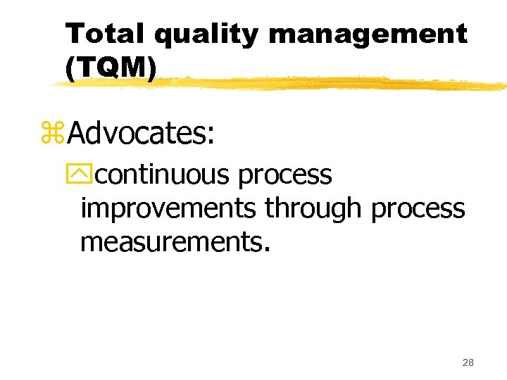 Total quality management (TQM) z. Advocates: ycontinuous process improvements through process measurements. 28