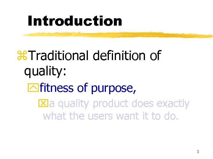 Introduction z. Traditional definition of quality: yfitness of purpose, xa quality product does exactly