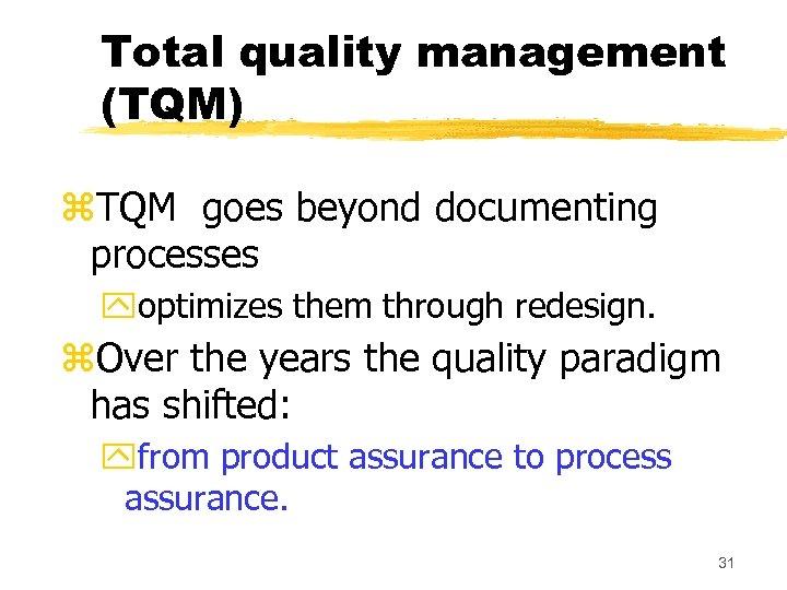 Total quality management (TQM) z. TQM goes beyond documenting processes yoptimizes them through redesign.