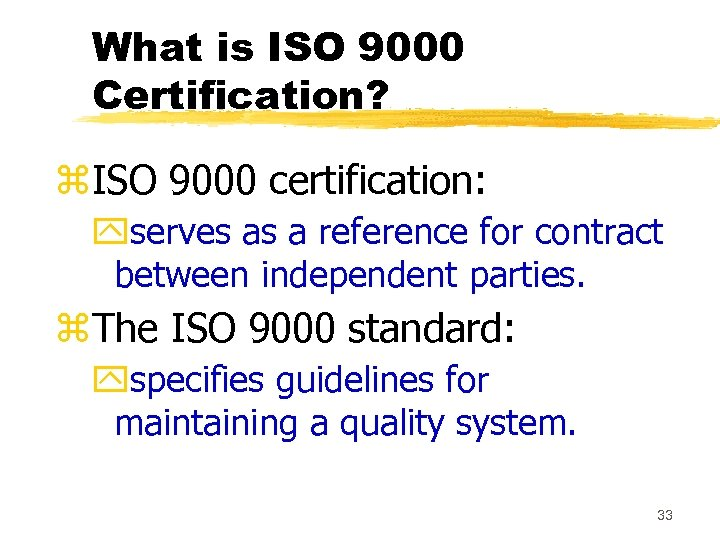 What is ISO 9000 Certification? z. ISO 9000 certification: yserves as a reference for