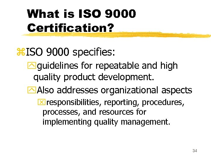 What is ISO 9000 Certification? z. ISO 9000 specifies: yguidelines for repeatable and high