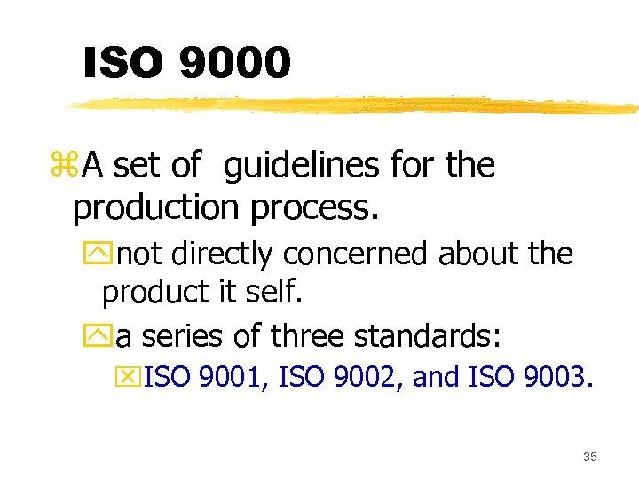 ISO 9000 z. A set of guidelines for the production process. ynot directly concerned