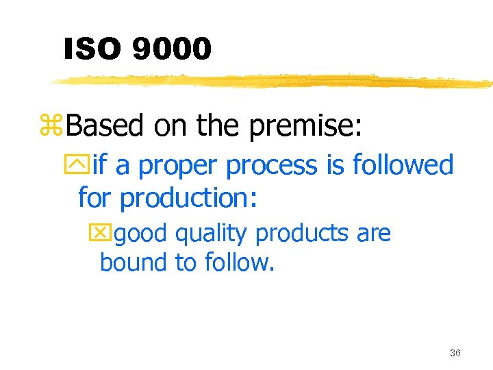 ISO 9000 z. Based on the premise: yif a proper process is followed for