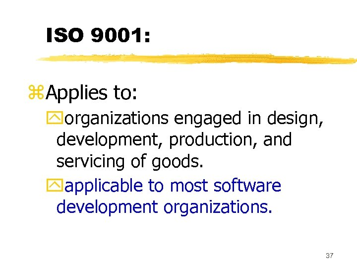 ISO 9001: z. Applies to: yorganizations engaged in design, development, production, and servicing of