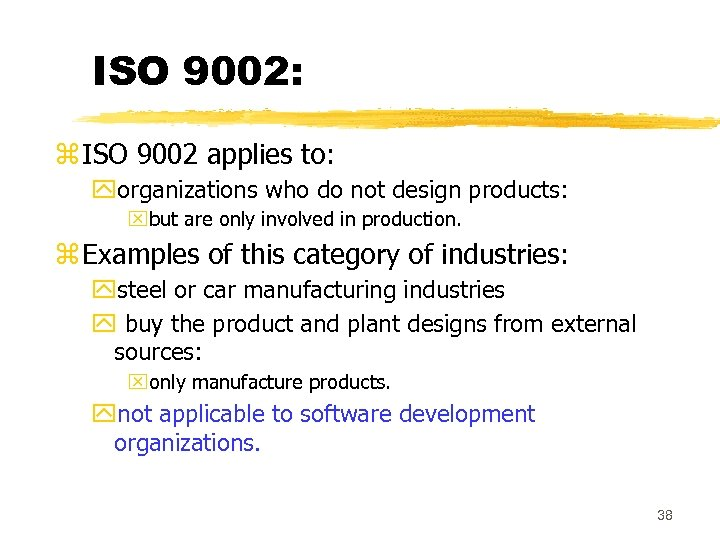 ISO 9002: z ISO 9002 applies to: yorganizations who do not design products: xbut