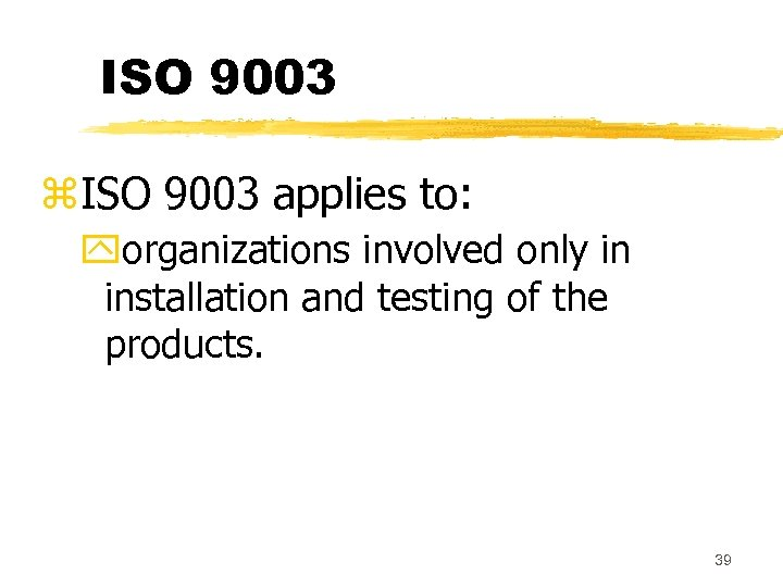 ISO 9003 z. ISO 9003 applies to: yorganizations involved only in installation and testing