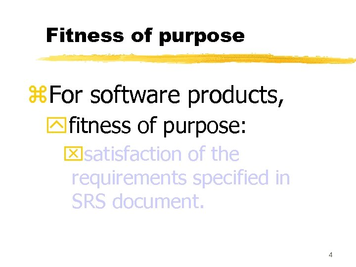 Fitness of purpose z. For software products, yfitness of purpose: xsatisfaction of the requirements