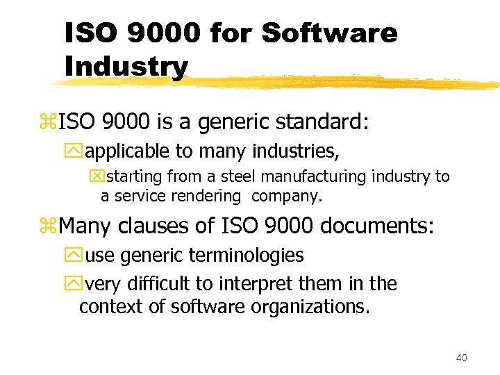 ISO 9000 for Software Industry z. ISO 9000 is a generic standard: yapplicable to