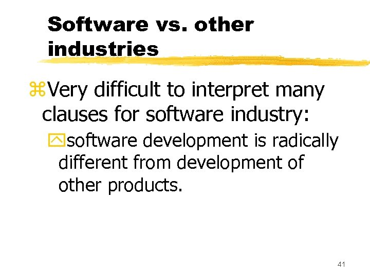 Software vs. other industries z. Very difficult to interpret many clauses for software industry: