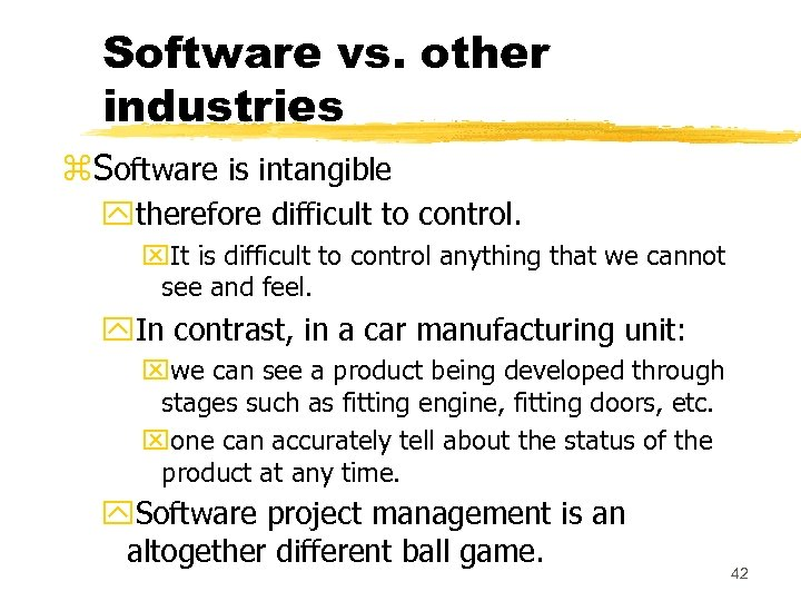 Software vs. other industries z. Software is intangible ytherefore difficult to control. x. It