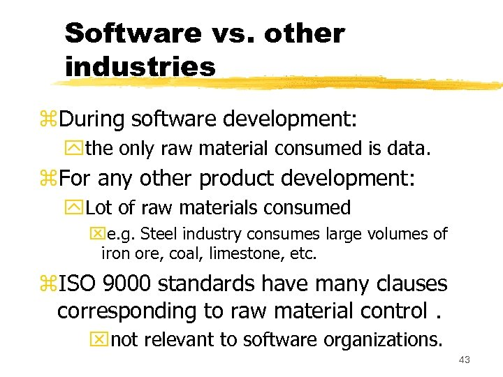 Software vs. other industries z. During software development: ythe only raw material consumed is