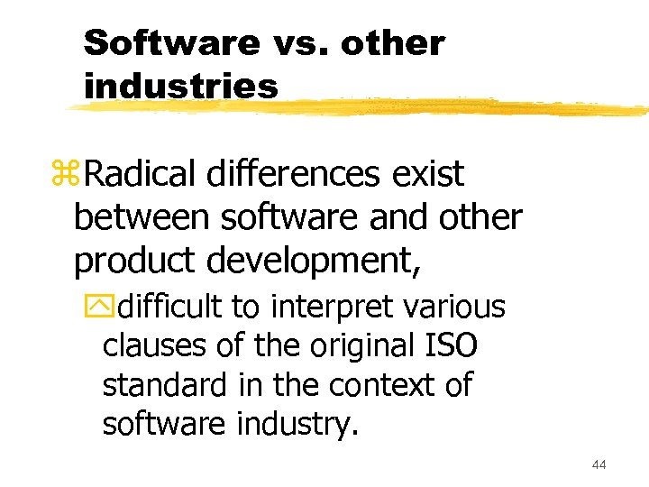 Software vs. other industries z. Radical differences exist between software and other product development,