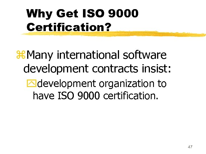 Why Get ISO 9000 Certification? z. Many international software development contracts insist: ydevelopment organization