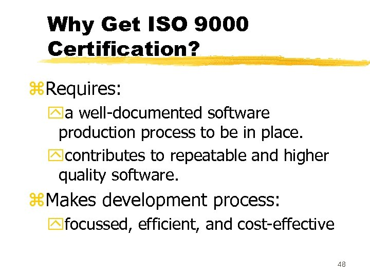 Why Get ISO 9000 Certification? z. Requires: ya well-documented software production process to be