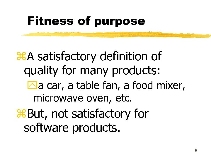 Fitness of purpose z. A satisfactory definition of quality for many products: ya car,