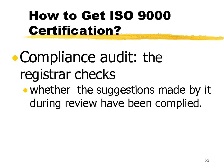 How to Get ISO 9000 Certification? Compliance audit: the registrar checks whether the suggestions