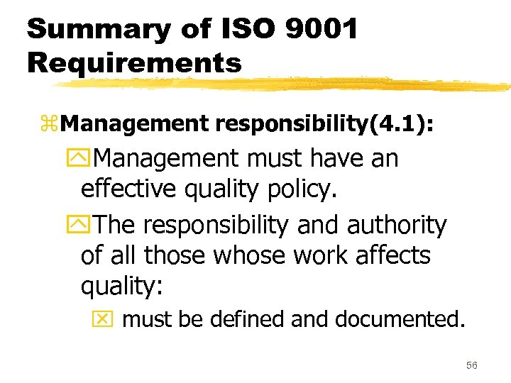Summary of ISO 9001 Requirements z. Management responsibility(4. 1): y. Management must have an