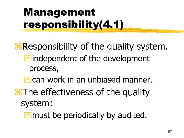 Management responsibility(4. 1) z. Responsibility of the quality system. yindependent of the development process,