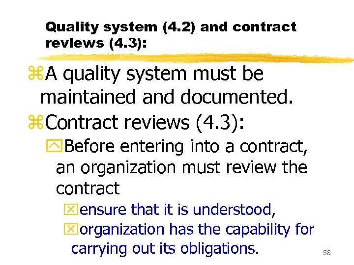 Quality system (4. 2) and contract reviews (4. 3): z. A quality system must