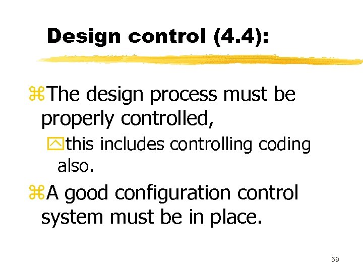 Design control (4. 4): z. The design process must be properly controlled, ythis includes