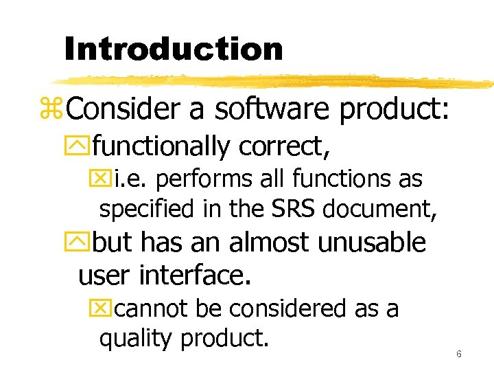 Introduction z. Consider a software product: yfunctionally correct, xi. e. performs all functions as