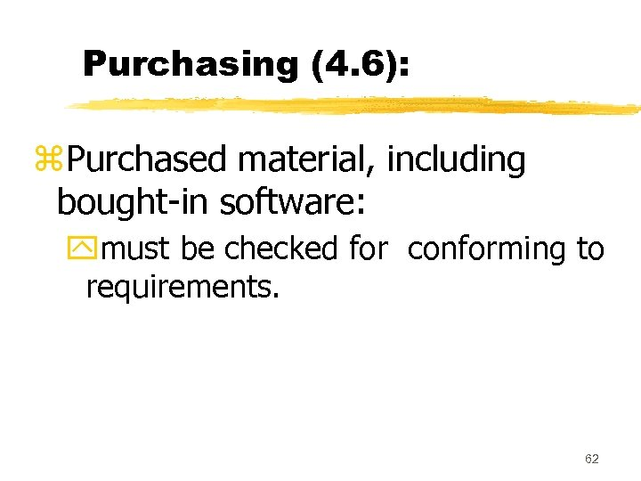 Purchasing (4. 6): z. Purchased material, including bought-in software: ymust be checked for conforming