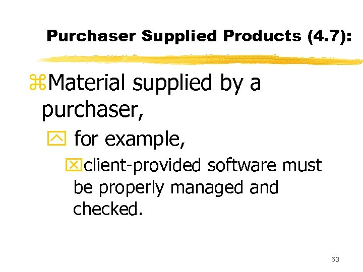 Purchaser Supplied Products (4. 7): z. Material supplied by a purchaser, y for example,