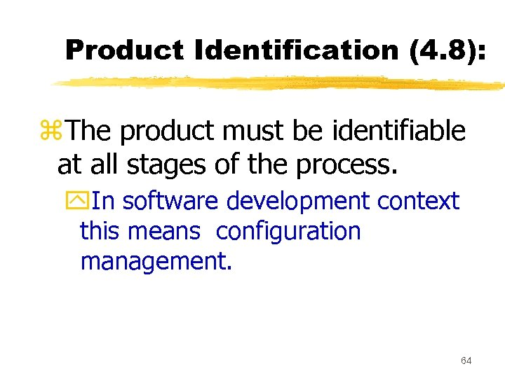 Product Identification (4. 8): z. The product must be identifiable at all stages of