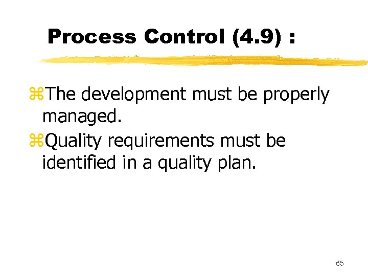 Process Control (4. 9) : z. The development must be properly managed. z. Quality