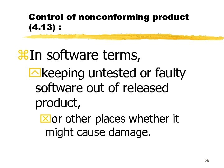 Control of nonconforming product (4. 13) : z. In software terms, ykeeping untested or