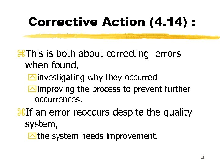 Corrective Action (4. 14) : z. This is both about correcting errors when found,