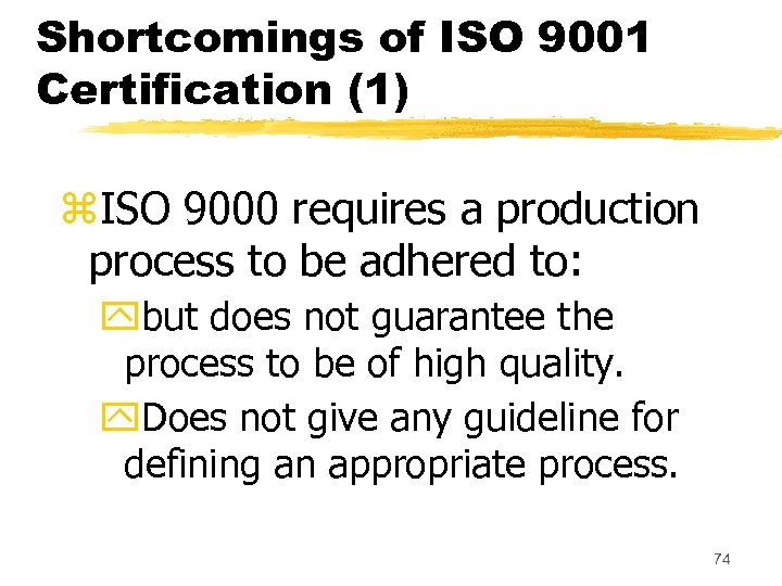 Shortcomings of ISO 9001 Certification (1) z. ISO 9000 requires a production process to