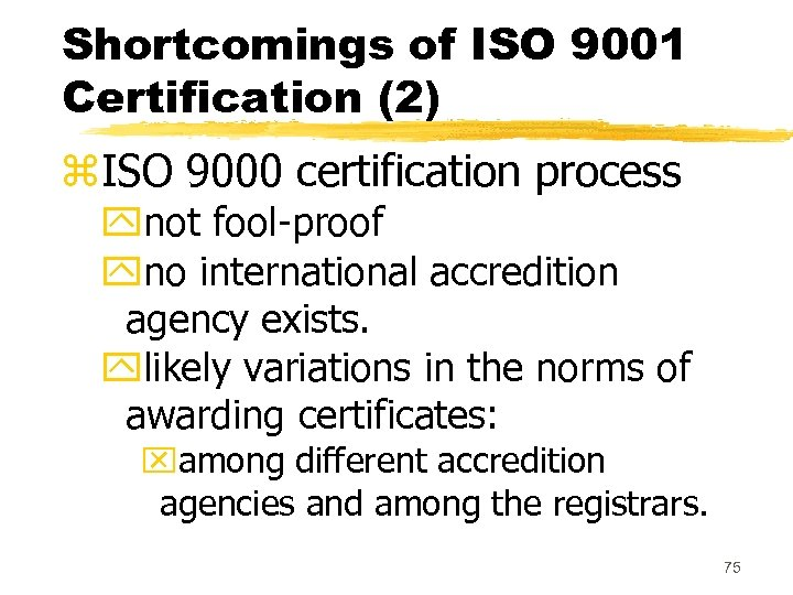 Shortcomings of ISO 9001 Certification (2) z. ISO 9000 certification process ynot fool-proof yno