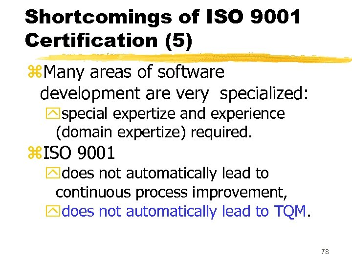 Shortcomings of ISO 9001 Certification (5) z. Many areas of software development are very