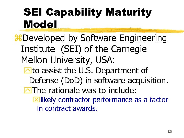 SEI Capability Maturity Model z. Developed by Software Engineering Institute (SEI) of the Carnegie