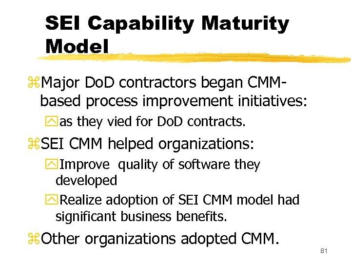 SEI Capability Maturity Model z. Major Do. D contractors began CMMbased process improvement initiatives: