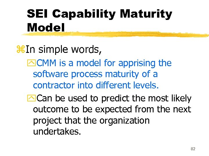 SEI Capability Maturity Model z. In simple words, y. CMM is a model for