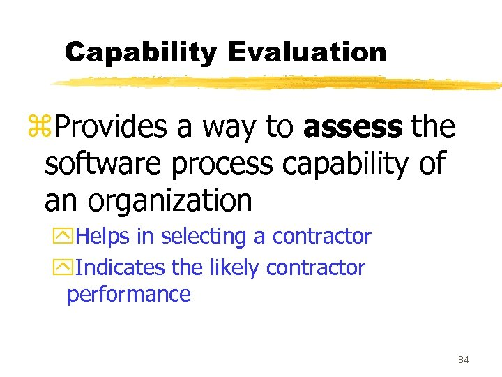 Capability Evaluation z. Provides a way to assess the software process capability of an