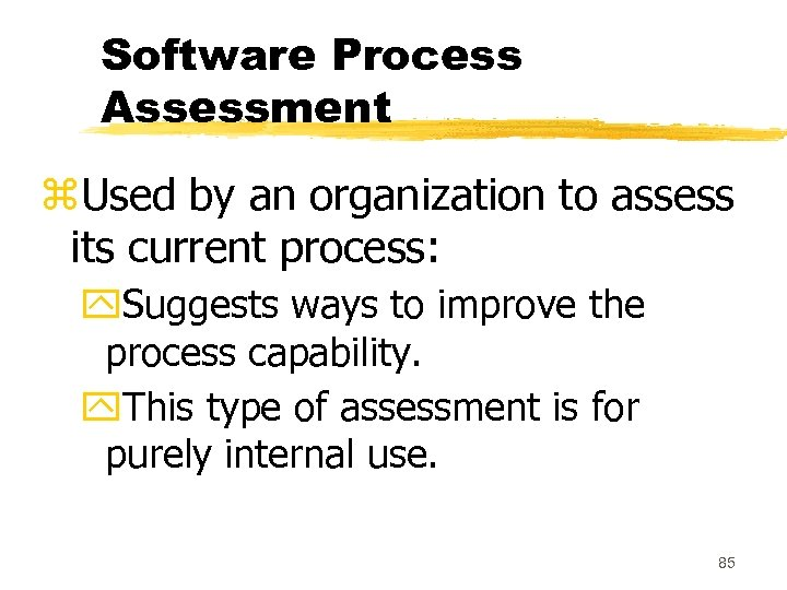 Software Process Assessment z. Used by an organization to assess its current process: y.