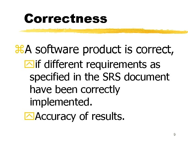 Correctness z. A software product is correct, yif different requirements as specified in the
